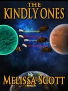 The Kindly Ones ebook by Melissa Scott