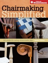 Chairmaking Simplified: 24 Projects Using Shop-Made Jigs ebook by Kerry Pierce