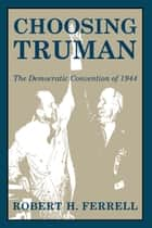 Choosing Truman ebook by Robert Ferrell