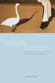 Sexual Selections: What We Can and Can't Learn about Sex from Animals ebook by Zuk, Marlene