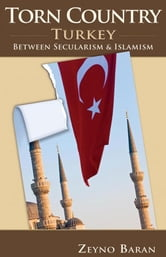 Torn Country - Turkey between Secularism and Islamism ebook by Zeyno Baran