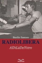 RADIOLIBERA - AlDiLàDelVetro ebook by Kobo.Web.Store.Products.Fields.ContributorFieldViewModel