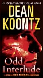 Odd Interlude - A Special Odd Thomas Adventure eBook by Dean Koontz