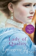 Lady Of Quality - Gossip, scandal and an unforgettable Regency romance ebook by Georgette Heyer