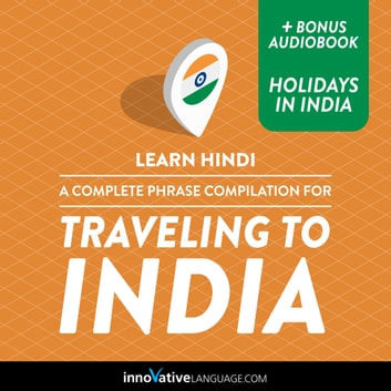 Learn Hindi: A Complete Phrase Compilation for Traveling to India audiobook by Innovative Language Learning,LLC