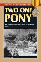 Two One Pony - An American Soldier's Year in Vietnam, 1969 eBook von Charles R. Carr