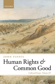 Human Rights and Common Good: Collected Essays Volume III ebook by John Finnis