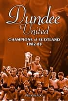 Dundee United: Champions of Scotland 1982-83 ebook by Peter Rundo