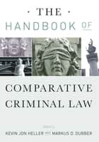 The Handbook of Comparative Criminal Law ebook by Kevin Jon Heller, Markus Dubber