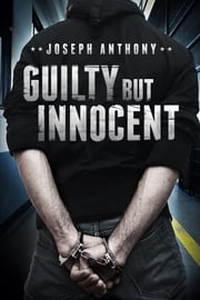 Guilty but Innocent ebook by Joseph Anthony