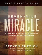 Seven-Mile Miracle Participant's Guide - Experience the Last Words of Christ As Never Before ebook by Steven Furtick