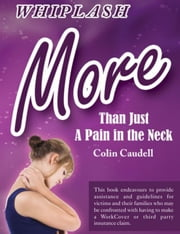 Whiplash: More than just a pain in the neck ebook by Colin Caudell