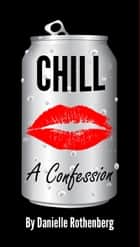 Chill: A Confession ebook by Danielle Rothenberg