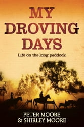 My Droving Days - Life on the long paddock ebook by Peter Moore, Shirley Moore