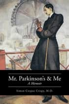 Mr. Parkinson's and Me ebook by Simon Corpus Crispy,  M.D.