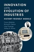 Innovation and the Evolution of Industries ebook by Franco Malerba,Richard R. Nelson,Luigi Orsenigo,Sidney G. Winter