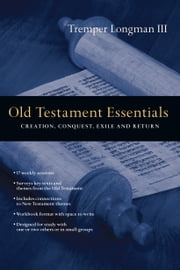 Old Testament Essentials - Creation, Conquest, Exile and Return ebook by Tremper Longman III