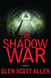 The Shadow War - A Novel ebook by Glen Scott Allen