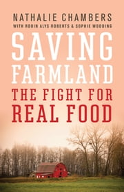 Saving Farmland - The Fight for Real Food ebook by Nathalie Chambers,Robin Alys Roberts,Sophie Wooding
