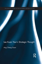 Lee Kuan Yew's Strategic Thought ebook by Ang Cheng Guan