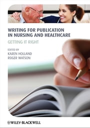 Writing for Publication in Nursing and Healthcare - Getting it Right ebook by Karen Holland,Roger Watson