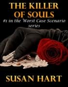 The Killer of Souls: #1 In the Worst Case Scenario Series ebook by Susan Hart