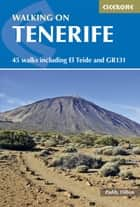 Walking on Tenerife - 45 walks including El Teide and GR131 ebook by Paddy Dillon