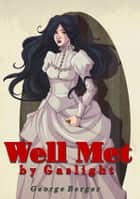 Well Met by Gaslight ebook by George Berger