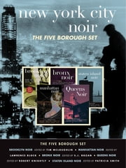 New York City Noir - The Five Borough Set (Brooklyn Noir, Manhattan Noir, Bronx Noir, Queens Noir, Staten Island Noir) ebook by Lawrence Block,Tim McLoughlin,S.J. Rozan,Patricia Smith,Robert Knightly