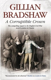 Corruptible Crown - A seventeenth-century historical drama ebook by Gillian Bradshaw