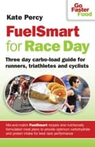 FuelSmart for Race Day ebook by Kate Percy