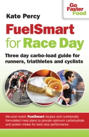 FuelSmart for Race Day - Three-day carbo-load guide for runners, triathletes and cyclists ebook by Kate Percy