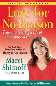 Love For No Reason - 7 Steps to Creating a Life of Unconditional Love ebook by Marci Shimoff