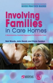 Involving Families in Care Homes: A Relationship-Centred Approach to Dementia Care ebook by Keady, John