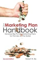 The Marketing Plan Handbook - Develop Big-Picture Marketing Plans for Pennies on the Dollar ebook by Robert W. Bly