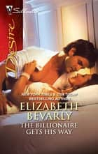 The Billionaire Gets His Way ebook by Elizabeth Bevarly
