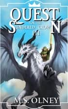 Quest for the Sundered Crown - The Sundered Crown Saga, #3 ebook by M.S Olney