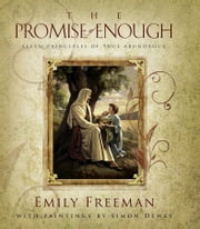The Promise of Enough - Seven Principles of True Abundance ebook by Freeman,Emily,Dewey,Simon
