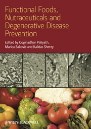 Functional Foods, Nutraceuticals and Degenerative Disease Prevention ebook by Gopinadhan Paliyath Ph.D.,Marica Bakovic,Kalidas Shetty