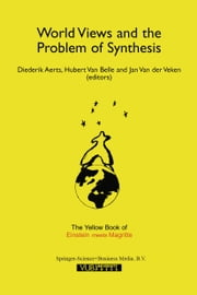"World Views and the Problem of Synthesis - The Yellow Book of ""Einstein Meets Magritte"" ebook by Diederik Aerts,Hubert Van Belle,J. van der Veken"