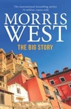 The Big Story ebook by Morris West