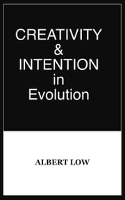 Creativity and Intention in Evolution ebook by Albert Low