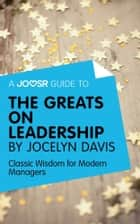 A Joosr Guide to... The Greats on Leadership by Jocelyn Davis: Classic Wisdom for Modern Managers ebook by Joosr
