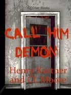 Call Him Demon ebook by Henry Kuttner, C.L. Moore