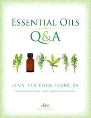 Essential Oils Q&A: Accurate Answers to Common Questions ebook by Jennifer Clark