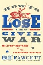 How to Lose the Civil War ebook by Bill Fawcett