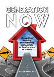 Generation NOW Recruiting, Training and Retaining Millennials as Realtors and as Clients ebook by Brian McKenna