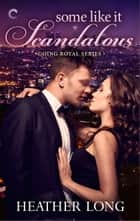 Some Like It Scandalous ebook by Heather Long