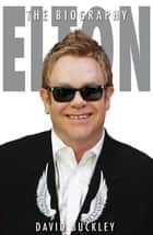 Elton - The Biography ebook by David Buckley
