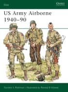 US Army Airborne 1940–90 ebook by Gordon L. Rottman, Ronald Volstad